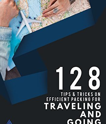 128 Tips & Tricks on Effective Packing for Traveling and Going Outdoor... - 128 Tips Tricks on Efficient Packing for Traveling and 352x410