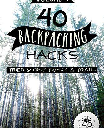 40 Backpacking Hacks, amount 1: Tried & True tips for the Trail - 1622724526 40 Backpacking Hacks Volume 1 Tried True Tricks of 333x410