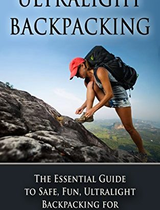 Ultralight Backpacking: the fundamental Guide to Safe and Fun, Ultraligh... - 1623027283 Ultralight Backpacking The Essential Guide to Safe and Fun Ultraligh 313x410