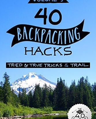 40 Backpacking Hacks, amount 3: Tried & True tips for the Trail - 1623430968 40 Backpacking Hacks Volume 3 Tried True Tricks of 333x410
