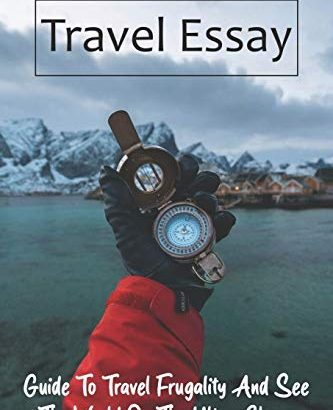Travel Essay: Guide To Visit Frugality To See the global world on The Ultra... - 1631655991 Travel Essay Guide To Travel Frugality And See The World 333x410