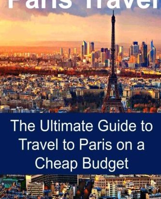 Paris Travel: the greatest Guide to journey to Paris on a Cheap Budget:... - paris travel the ultimate guide to travel to paris on a cheap budget 333x410