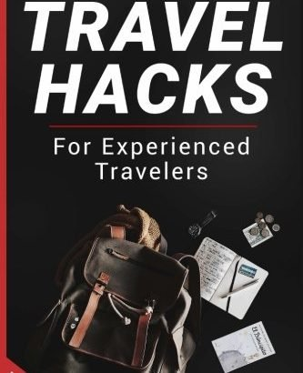 Travel Hacks and guidelines For Skilled Travelers: Travel Guide For Peop... - travel hacks and tips for experienced travelers travel guide for peop 333x410