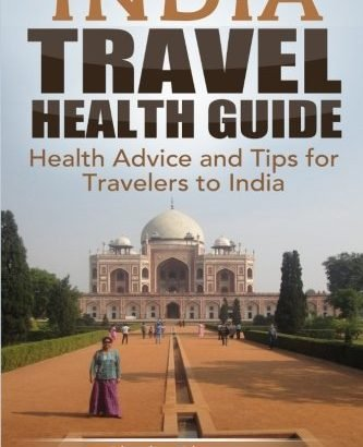 Asia Travel wellness Guide: wellness guidance and guidelines for Travelers to Ind... - india travel health guide health advice and tips for travelers to ind 333x410