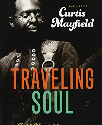 Traveling Soul: living of Curtis Mayfield - traveling soul the life of curtis mayfield 337x410