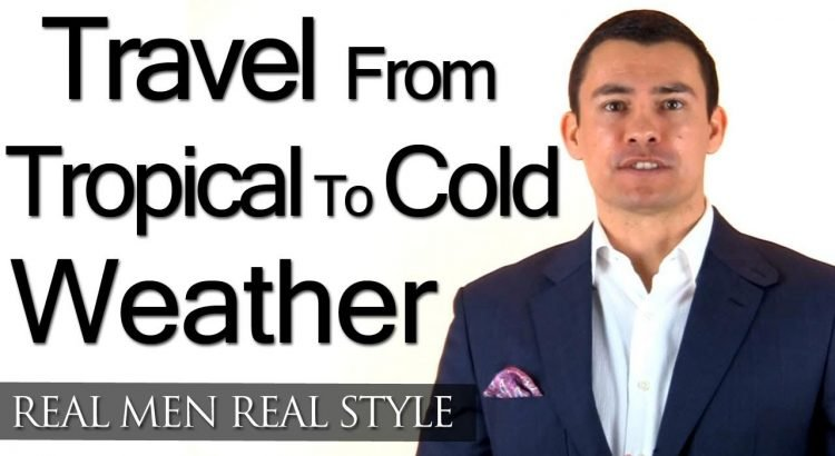 Travel information - clothes For A Man Traveling From Tropical to Cold Wea... - travel advice clothing for a man traveling from tropical to cold wea 750x410