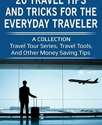 20 Travel Tips and Tricks for the Everyday Traveler: A Collection: Tra... - 20 Travel Tips and Tricks for the Everyday Traveler A Collection Tra 333x410