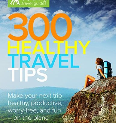 300 Healthy Travel guidelines: Make your business that is next trip holiday heal... - 300 Healthy Travel Tips Make your next business trip or vacation heal 386x410