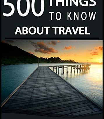 500 what to learn about Travel: strategies for Budget Planning, Packing, Ba... - 500 Things to Know About Travel Tips for Budget Planning Packing Ba 357x410
