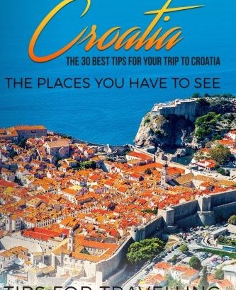 Croatia: Croatia Travel Guide: The 30 Best Strategies For Your Visit To Croat... - Croatia Croatia Travel Guide The 30 Best Tips For Your Trip To Croat 333x410