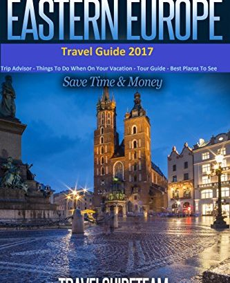 Eastern European Travel Guide: guidelines & guidance For longer Vacations or Sho... - Eastern European Travel Guide Tips Advice For Long Vacations or Sho 333x410