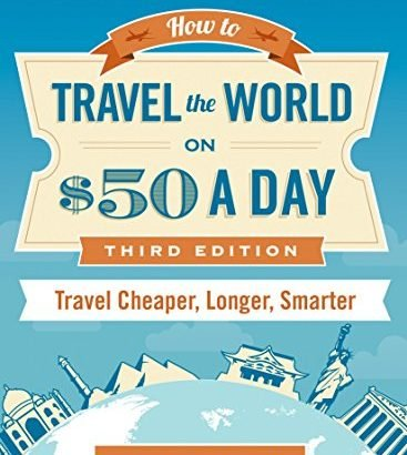 Just how to Travel the planet on $50 on a daily basis: 3rd Edition: Travel Cheaper, L... - How to Travel the World on 50 a Day Third Edition Travel Cheaper L 367x410