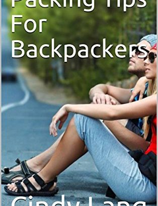 Packing Methods For Backpackers - Packing Tips For Backpackers 314x410