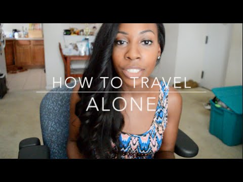 Travel Guidelines: How Exactly To Travel Alone ! - Travel Tips How To Travel Alone