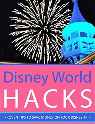 Disney World Hacks: Proven Tips To Save On Your Disney Vacation - Disney World Hacks Proven Tips To Save On Your Disney Vacation 313x410