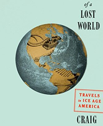 Atlas of a Lost World: Travels in Ice Age America - Atlas of a Lost World Travels in Ice Age America 334x410