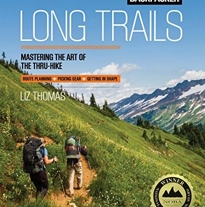 Backpacker Long Trails: Mastering the Art regarding the Thru-Hike - Backpacker Long Trails Mastering the Art of the Thru Hike 406x410
