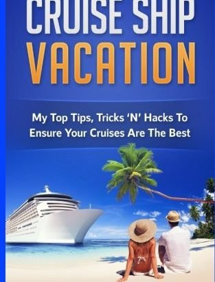 Cruise Ship Vacation: My Top Tips, Tricks 'N' Hacks To Ensure Your Cru... - Cruise Ship Vacation My Top Tips Tricks 'N' Hacks To Ensure Your Cru 313x410