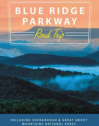 Moon Blue Ridge Parkway Road Trip: Including Shenandoah & Great Smoky ... - Moon Blue Ridge Parkway Road Trip Including Shenandoah Great Smoky 323x410