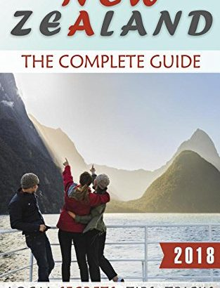 New Zealand: The Complete Guide (2018) - Local Secrets, Tips, Tricks a... - New Zealand The Complete Guide 2018 Local Secrets Tips Tricks a 313x410
