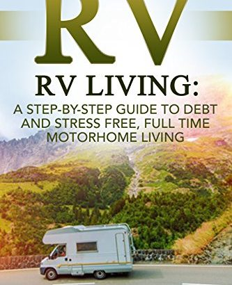 RV: RV Living: A Step-By-Step Guide to Debt and Stress Free, Full Time... - RV RV Living A Step By Step Guide to Debt and Stress Free Full Time 333x410