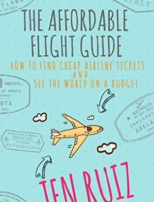 The Affordable Flight Guide: How to Find Cheap Airline Tickets and See... - The Affordable Flight Guide How to Find Cheap Airline Tickets and See 313x410