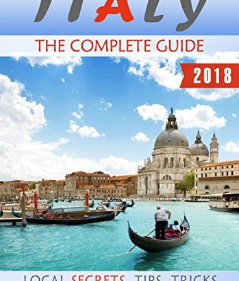 Italy: The Complete Guide (2018) - Local Secrets, Tips, Tricks and Mor... - Italy The Complete Guide 2018 Local Secrets Tips Tricks and Mor 349x410