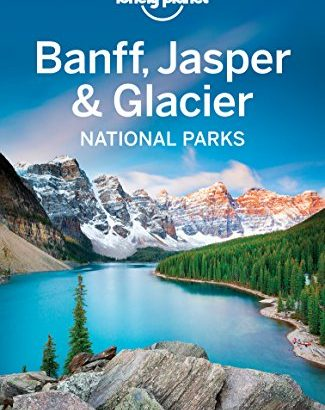 Lonely Planet Banff, Jasper and Glacier National Parks (Travel Guide) - Lonely Planet Banff Jasper and Glacier National Parks Travel Guide 325x410