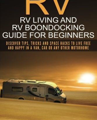RV: RV ( RV and**********************************************************************************)(************************************************************************************************************) Guide for Beginners: Discover Tips, T... - RV RV Living and RV Boondocking Guide for Beginners Discover Tips T 333x410