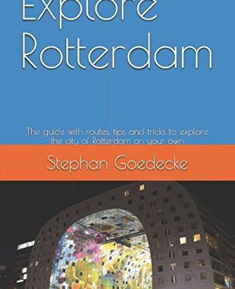 Explore Rotterdam: Your guide with paths, guidelines to explore ... - Explore Rotterdam Your guide with routes tips and tricks to explore 333x410