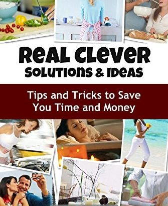 REAL SMART TIPS AND POSSIBILITIES - Hints and Tips to Save You Time and ... - REAL CLEVER IDEAS AND SOLUTIONS Hints and Tips to Save You Time and 335x410
