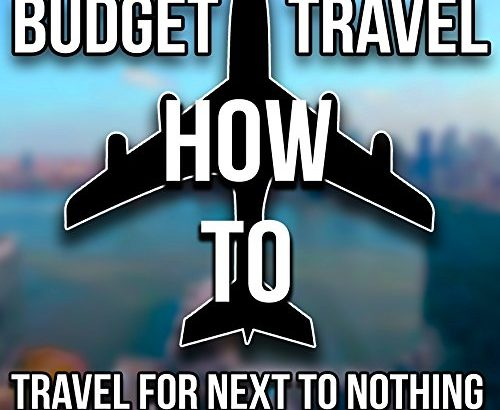 Budget Travel: How to Travel For Next To Nothing (Travel, Budget, Worl... - Budget Travel How to Travel For Next To Nothing Travel Budget Worl 500x410