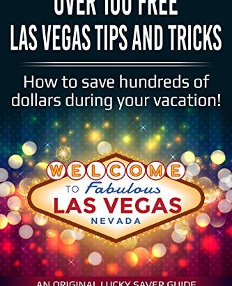 Over 100 Free Las Vegas Tips And Tricks - (Travel Guide): How to truly save ... - Over 100 Free Las Vegas Tips And Tricks Travel Guide How to save 333x410