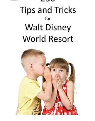 250 Tips and Tricks for Walt Disney World Resort (Short and Sweet Intr... - 250 Tips and Tricks for Walt Disney World Resort Short and Sweet Intr 324x410