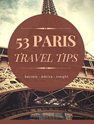 53 Paris Travel Tips: Secrets, Advice & Insight for a Perfect Paris Va... - 53 Paris Travel Tips Secrets Advice Insight for a Perfect Paris Va 313x410
