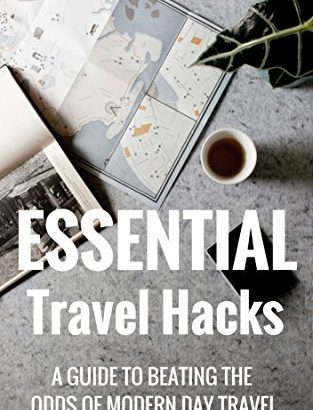Essential Travel Hacks: helpful information to beating chances of modern trav... - Essential Travel Hacks A guide to beating the odds of modern day trav 313x410
