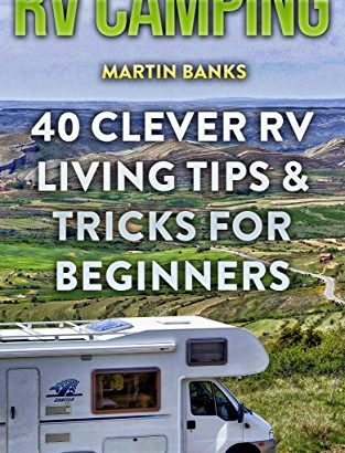 RV Camping: 40 Clever RV Living Tips & Tricks For Beginners - RV Camping 40 Clever RV Living Tips Tricks For Beginners 313x410