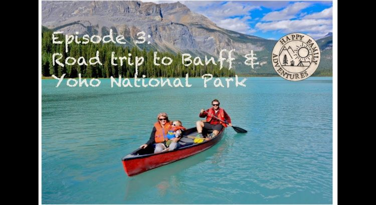 FAMILY TRAVEL adventures with a baby - Ep.03 Road Trip Banff and Yoho ...