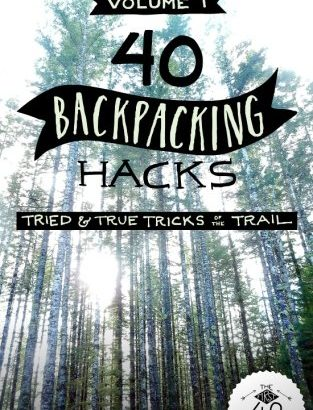 40 Backpacking Hacks, amount 1: Tried & True tips regarding the Trail - 40 Backpacking Hacks Volume 1 Tried True Tricks of 313x410