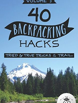 40 Backpacking Hacks, amount 3: Tried & True tips regarding the Trail - 40 Backpacking Hacks Volume 3 Tried True Tricks of 313x410