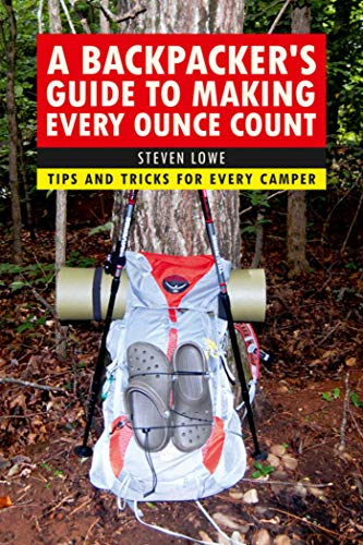 A Backpacker's Guide to Making Every Ounce Count: tricks and tips for ... - A Backpackers Guide to Making Every Ounce Count Tips and