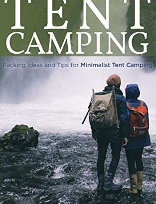 a newbies Guide to Tent Camping: Packing some ideas and strategies for Minimali... - A Beginners Guide to Tent Camping Packing Ideas and Tips 313x410