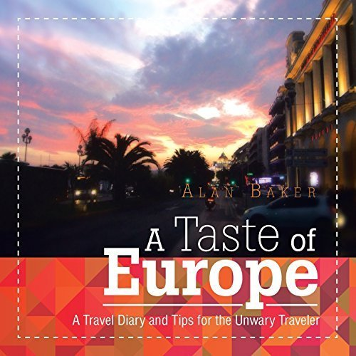a style of European countries: A Travel Diary and methods for the Unwary Traveler. by... - A Taste of Europe A Travel Diary and Tips for