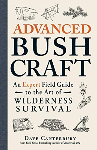 Advanced Bushcraft: a professional Field Guide to your creative art of Wilderness Sur... - Advanced Bushcraft An Expert Field Guide to the Art of