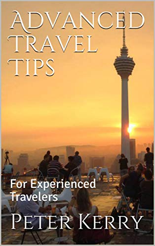 Advanced Travel Tips: For Experienced Travelers - Advanced Travel Tips For Experienced Travelers