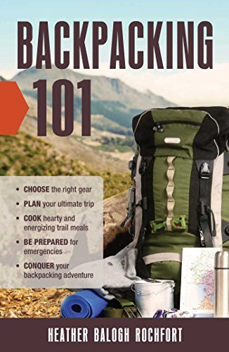 Backpacking 101: select the right Gear, Plan Your Ultimate Trip, Cook ... - Backpacking 101 Choose the Right Gear Plan Your Ultimate Trip