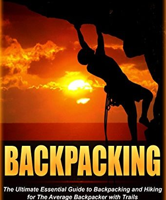 Backpacking: The Ultimate important Guide to Backpacking and Hiking fo... - Backpacking The Ultimate Essential Guide to Backpacking and Hiking fo 340x410