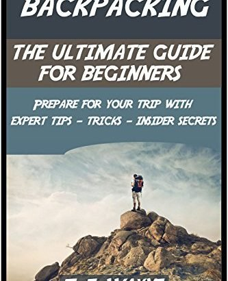 Backpacking: the guide that is ultimate novices, plan your trip w... - Backpacking The ultimate guide for beginners prepare for your trip 333x410