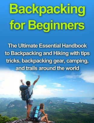 Backpacking for newbies: The Ultimate Essential Handbook to Backpack... - Backpacking for Beginners The Ultimate Essential Handbook to Backpack 312x410