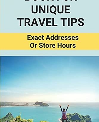 Book For Original Travel Recommendations: Exact Details Or Store Hours: Travel Ti... - Book For Unique Travel Tips Exact Addresses Or Store Hours 333x410